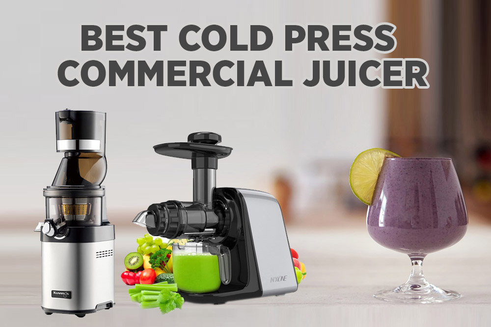 7 Best Cold Press Commercial Juicer 2021 Reviews and Buying Guide